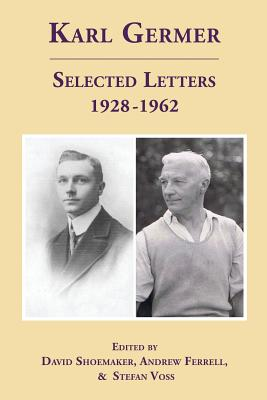 Karl Germer: Selected Letters 1928-1962 (Revised, with Index) - Germer, Karl J, and Shoemaker, David (Editor), and Ferrell, Andrew (Editor)