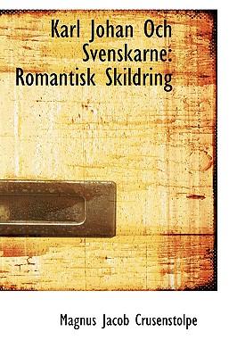 Karl Johan Och Svenskarne: Romantisk Skildring - Crusenstolpe, Magnus Jacob