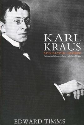 Karl Kraus: Apocalyptic Satirist: Culture and Catastrophe in Habsburg Vienna - Timms, Edward, Dr.
