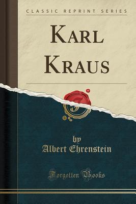 Karl Kraus (Classic Reprint) - Ehrenstein, Albert