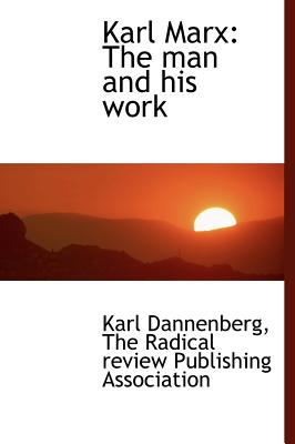 Karl Marx: The Man and His Work - Dannenberg, Karl, and The Radical Review Publishing Associatio, Radical Review Publishing Associatio (Creator)
