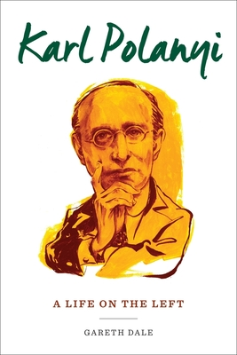 Karl Polanyi: A Life on the Left - Dale, Gareth