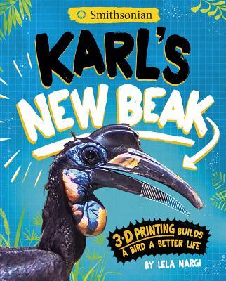 Karl's New Beak: 3-D Printing Builds a Bird a Better Life - Nargi, Lela