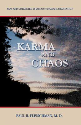 Karma and Chaos: New and Collected Essays on Vipassana Meditation - Fleischman, Paul R, Dr., MD, and Fleischman, Forrest D, and Fleischman, Forrest R (Photographer)