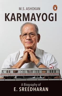 Karmayogi: A Biography of E. Sreedharan -