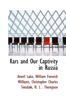 Kars and Our Captivity in Russia - Lake, Atwell, Colonel