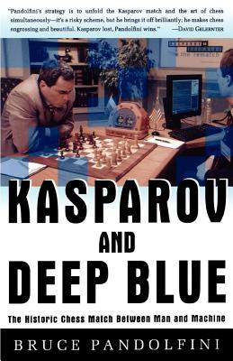 Kasparov and Deep Blue: The Historic Chess Match Between Man and Machine - Pandolfini, Bruce