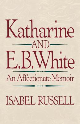 Katharine and E. B. White: An Affectionate Memoir - Russell, Isabel