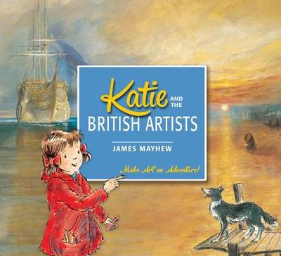 Katie and the British Artists - Mayhew, James, and McQuillan, Mary