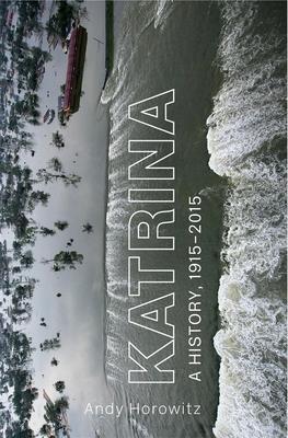 Katrina: A History, 1915-2015 - Horowitz, Andy