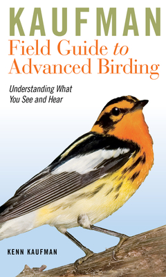 Kaufman Field Guide to Advanced Birding: Understanding What You See and Hear -