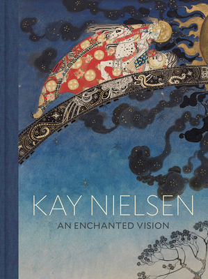 Kay Nielsen: An Enchanted Vision - Nielsen, Kay, and Luxner, Alison (Text by), and Melvin, Meghan (Text by)