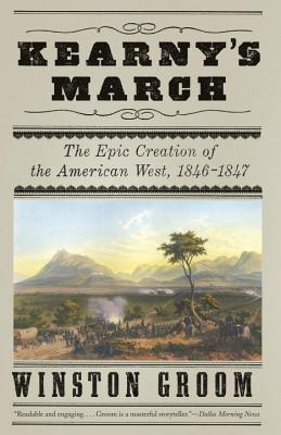 Kearny's March: The Epic Creation of the American West, 1846-1847 - Groom, Winston, Mr.