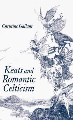 Keats and Romantic Celticism - Gallant, C