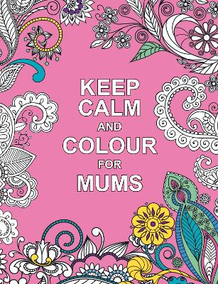 Keep Calm and Colour for Mums -