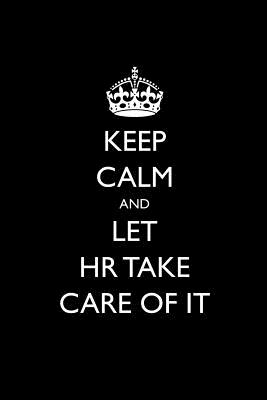 Keep Calm and Let HR Take Care of It: Blank Lined Journal - Journals, Passion Imagination