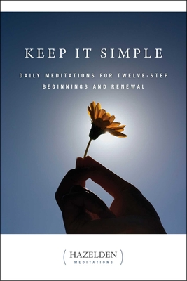 Keep It Simple: Daily Meditations for Twelve-Step Beginnings and Renewal - Jennings, James, Professor, and Hazelden Meditations, Hazelden Meditations, and Hazelden