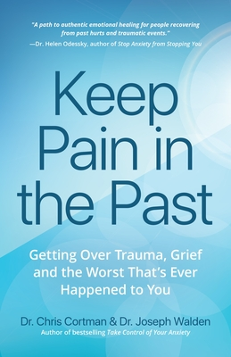 Keep Pain in the Past: Getting Over Trauma, Grief and the Worst That's Ever Happened to You - Cortman, Chris, and Walden, Joseph