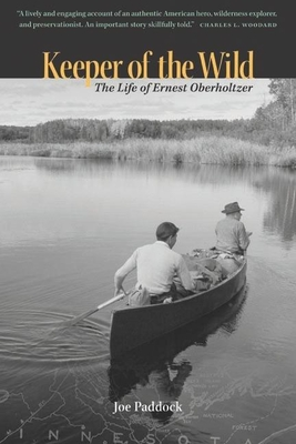 Keeper of the Wild: The Life of Ernest Oberholtzer - Paddock, Joe