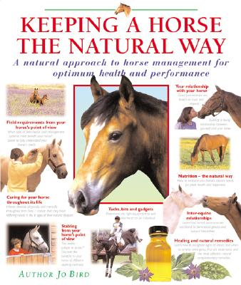 Keeping a Horse the Natural Way: A Natural Approach to Horse Management for Optimum Health and Performance - Bird, Jo, and Parelli, Pat (Introduction by)