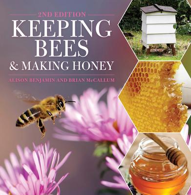 Keeping Bees and Making Honey - Benjamin, Alison, and McCallum, Brian