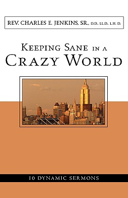 Keeping Sane in a Crazy World - Jenkins, Sr Charles