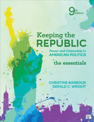 Keeping the Republic: Power and Citizenship in American Politics, the Essentials - Barbour, Christine, and Wright, Gerald