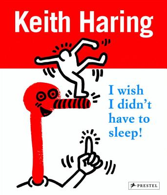 Keith Haring: I Wish I Didn't Have to Sleep - Valette, Desiree La