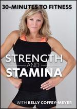 Kelly Coffey-Meyer: 30 Minutes to Fitness - Strength and Stamina