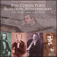 Ken Cowan Plays Romantic Masterworks - Ken Cowan (organ)