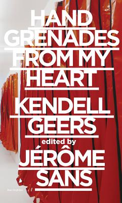 Kendell Geers: Hand Grenades from My Heart - Sans, Jerome (Editor), and Neumaier, Otto (Text by), and Sanchez, Marc (Text by)