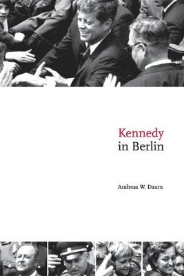 Kennedy in Berlin - Daum, Andreas W