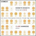 Kenneth Hesketh: Horae (Pro Clara); Notte Oscura; Three Japanese Minatures; Through Magic Casements