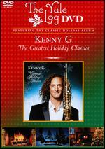 Kenny G: The Greatest Holiday Classics - The Yule Log Edition