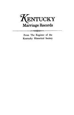 Kentucky Marriage Records, from the Register of the Kentucky Historical Society - Register of the, Kentucky Historical Soc