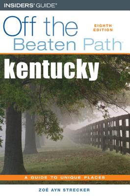 Kentucky Off the Beaten Path: A Guide to Unique Places - Strecker, Zoe Ayn