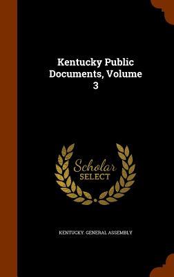 Kentucky Public Documents, Volume 3 - Kentucky General Assembly