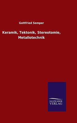 Keramik, Tektonik, Stereotomie, Metallotechnik - Semper, Gottfried