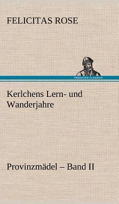 Kerlchens Lern- Und Wanderjahre - Rose, Felicitas