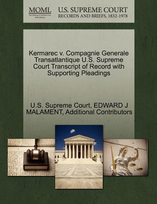 Kermarec V. Compagnie Generale Transatlantique U.S. Supreme Court Transcript of Record with Supporting Pleadings - Malament, Edward J, and Additional Contributors, and U S Supreme Court (Creator)