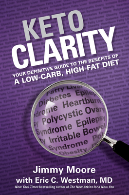 Keto Clarity: Your Definitive Guide to the Benefits of a Low-Carb, High-Fat Diet - Moore, Jimmy, and Westman, Eric C.