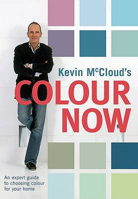 Kevin McCloud's Colour Now: An Expert Guide to Choosing Colours for Your Home - McCloud, Kevin