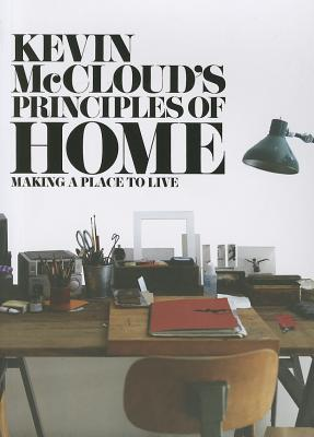 Kevin McCloud's Principles of Home: Making a Place to Live - McCloud, Kevin