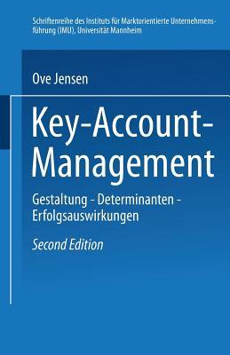Key-Account-Management: Gestaltung -- Determinanten -- Erfolgsauswirkungen - Jensen, Ove, Mr.