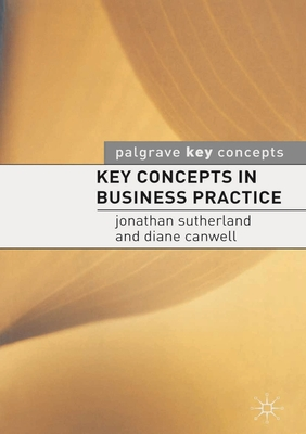 Key Concepts in Business Practice - Sutherland, Jonathan