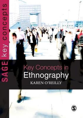 Key Concepts in Ethnography - O'Reilly, Karen, Dr.