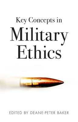 Key Concepts in Military Ethics - Baker, Deane-Peter (Editor)