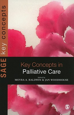 Key Concepts in Palliative Care - Baldwin, Moyra (Editor), and Woodhouse, Jan (Editor)