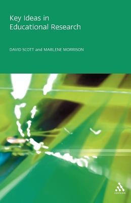 Key Ideas in Educational Research - Scott, David, Dr., and Morrison, Marlene, Prof.