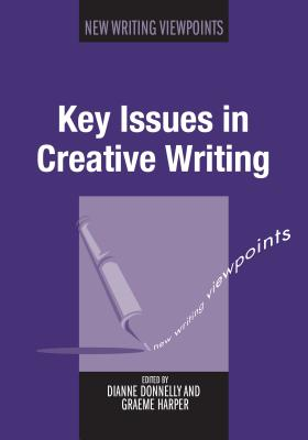 Key Issues in Creative Writing - Donnelly, Dianne (Editor), and Harper, Graeme (Editor)